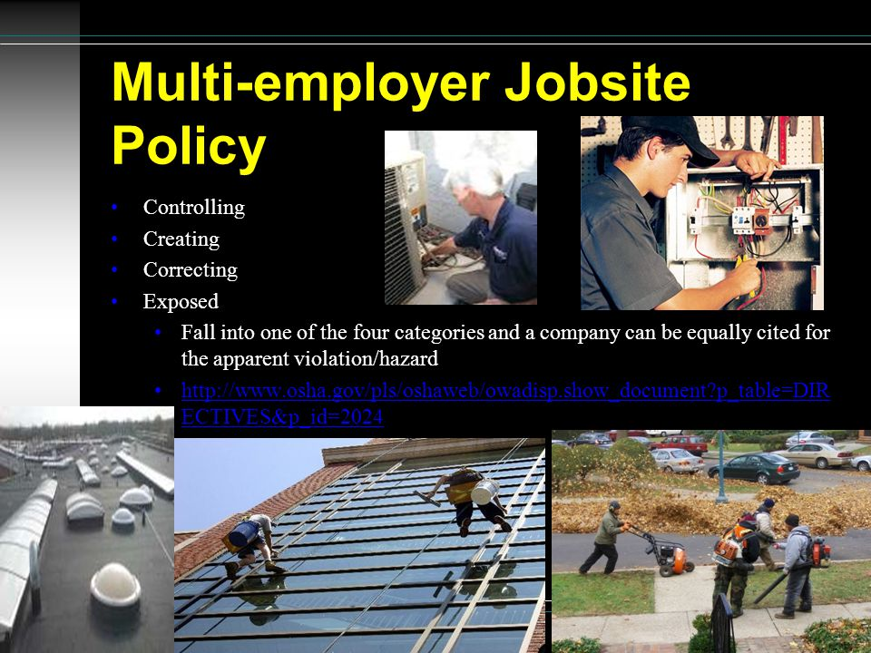 Multi-employer Jobsite Policy Controlling Creating Correcting Exposed Fall into one of the four categories and a company can be equally cited for the apparent violation/hazard http://www.osha.gov/pls/oshaweb/owadisp.show_document p_table=DIR ECTIVES&p_id=2024http://www.osha.gov/pls/oshaweb/owadisp.show_document p_table=DIR ECTIVES&p_id=2024