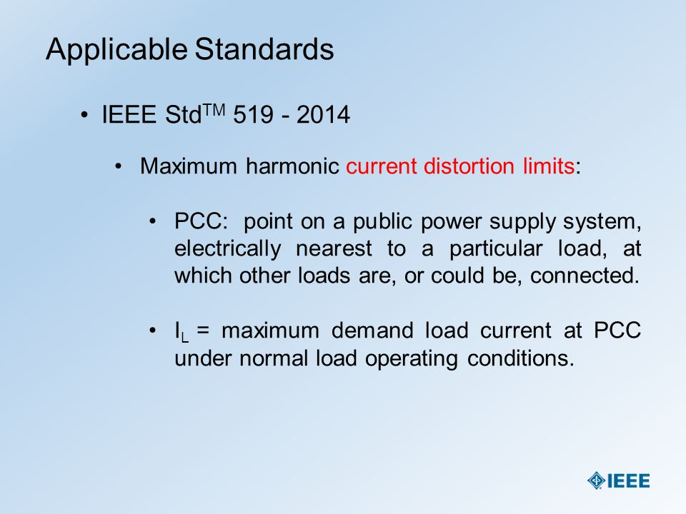 Applicable Standards IEEE Std TM 519 - 2014 Maximum harmonic current distortion limits: PCC: point on a public power supply system, electrically neare