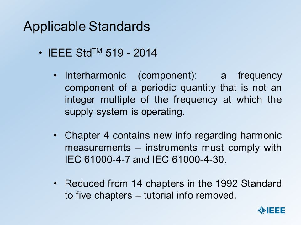 Applicable Standards IEEE Std TM 519 - 2014 Interharmonic (component): a frequency component of a periodic quantity that is not an integer multiple of