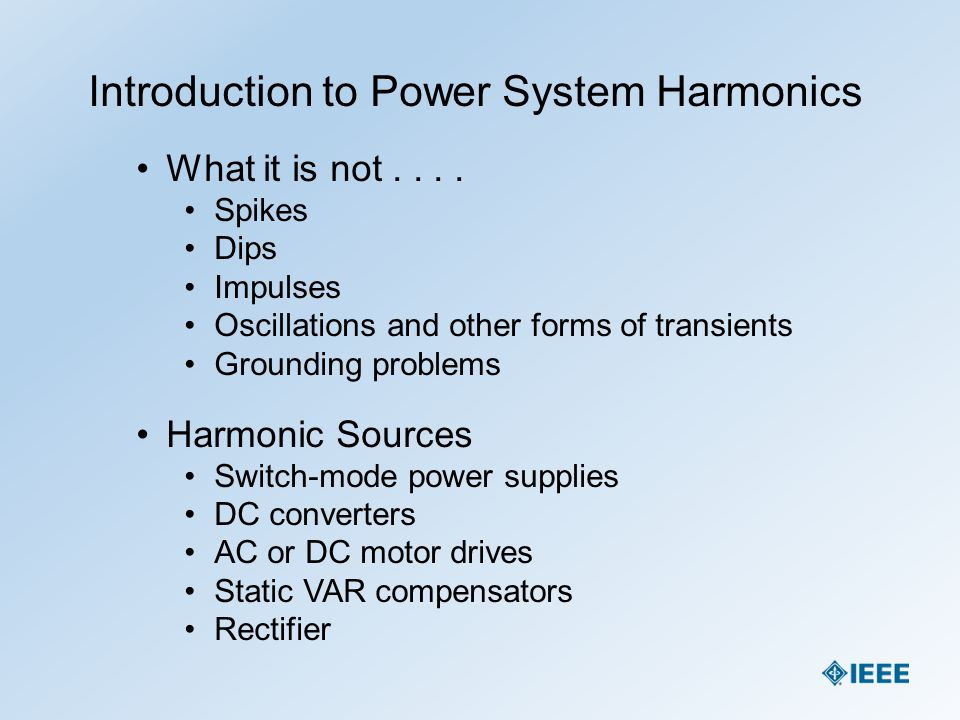 Introduction to Power System Harmonics Frequency of occurrence Attention is out of proportion to existence of actual system performance problems.