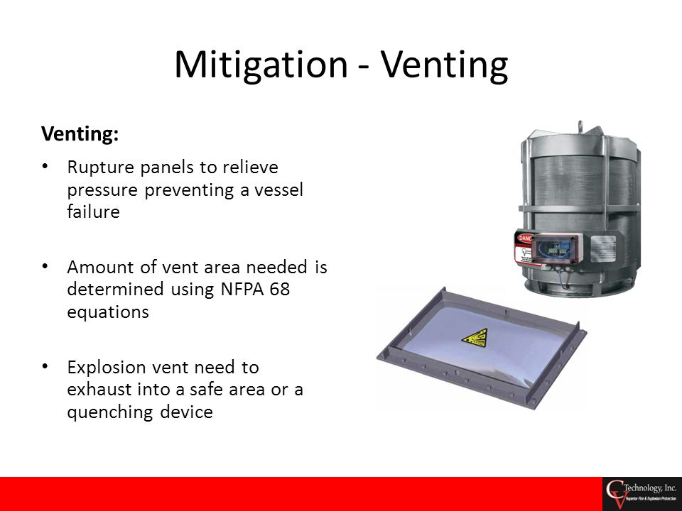 Mitigation - Venting Venting: Rupture panels to relieve pressure preventing a vessel failure Amount of vent area needed is determined using NFPA 68 eq