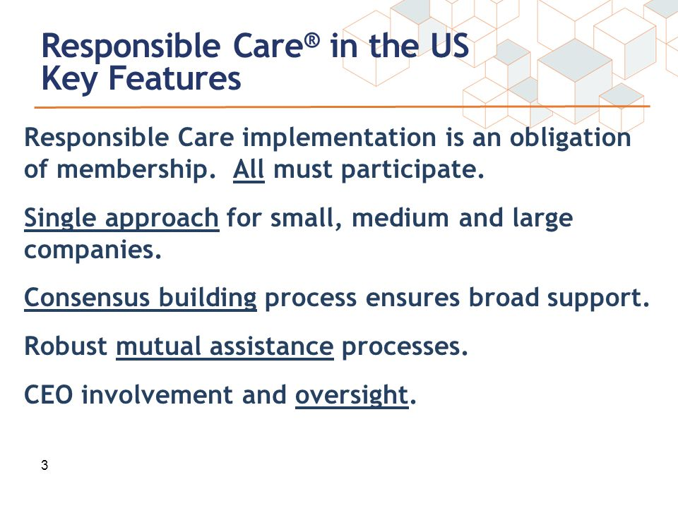 Responsible Care ® in the US Key Features Responsible Care implementation is an obligation of membership.