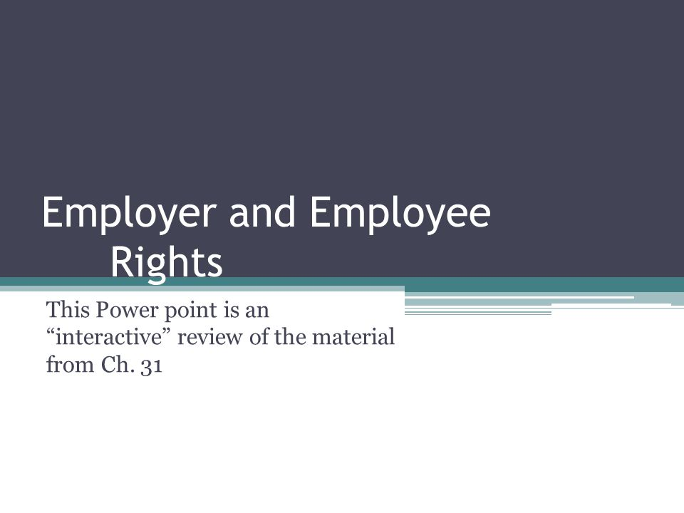 Employer and Employee Rights This Power point is an interactive review of the material from Ch.