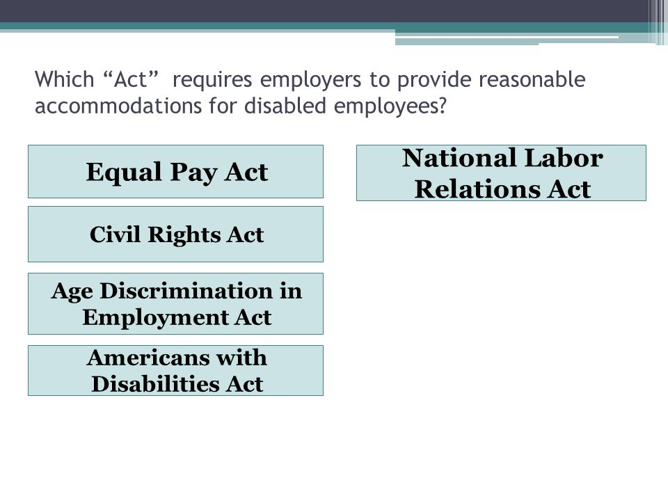 Which Act requires employers to provide reasonable accommodations for disabled employees.