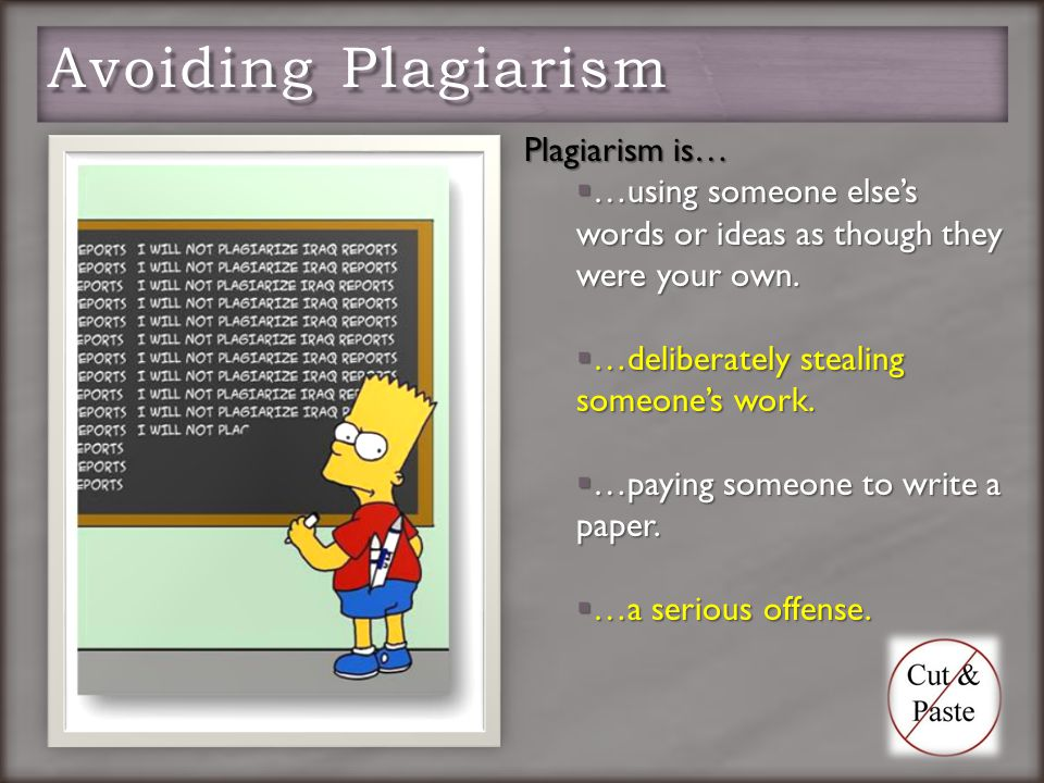 Plagiarism is…  …using someone else's words or ideas as though they were your own.