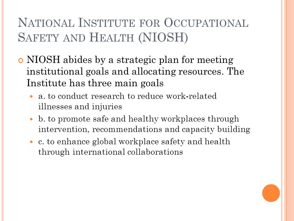 N ATIONAL I NSTITUTE FOR O CCUPATIONAL S AFETY AND H EALTH (NIOSH) NIOSH abides by a strategic plan for meeting institutional goals and allocating resources.