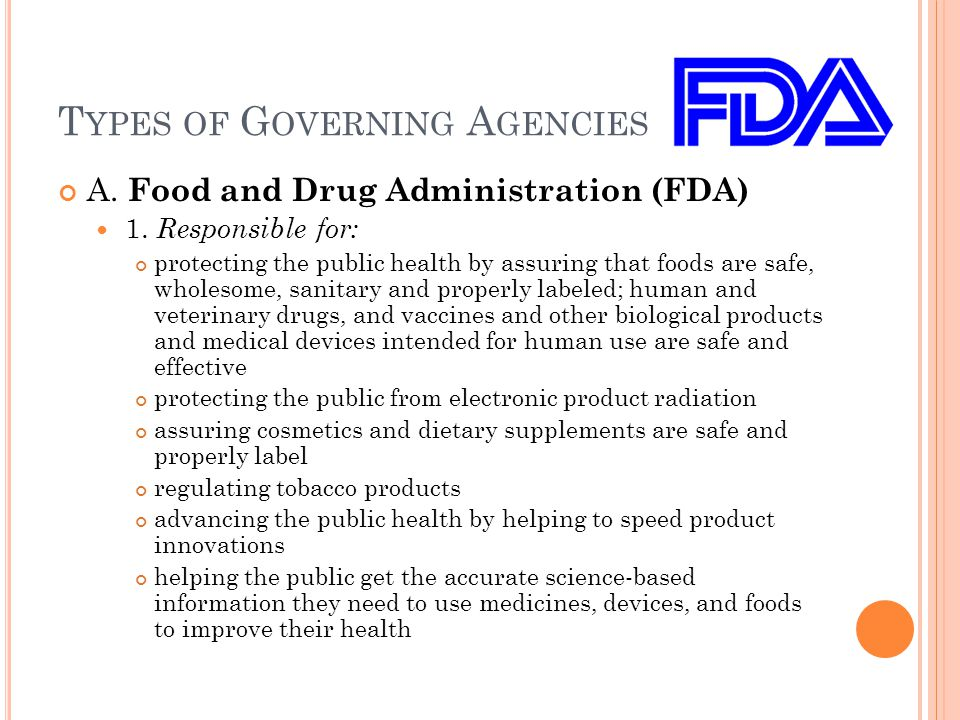 T YPES OF G OVERNING A GENCIES A. Food and Drug Administration (FDA) 1.
