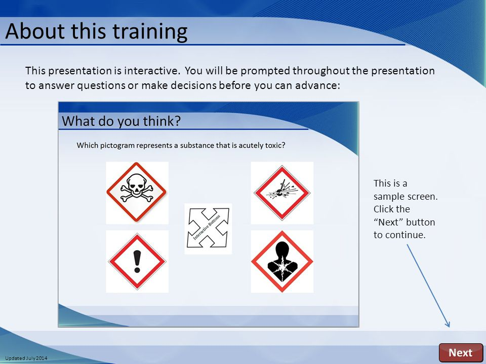Updated July 2014 This presentation is interactive. You will be prompted throughout the presentation to answer questions or make decisions before you