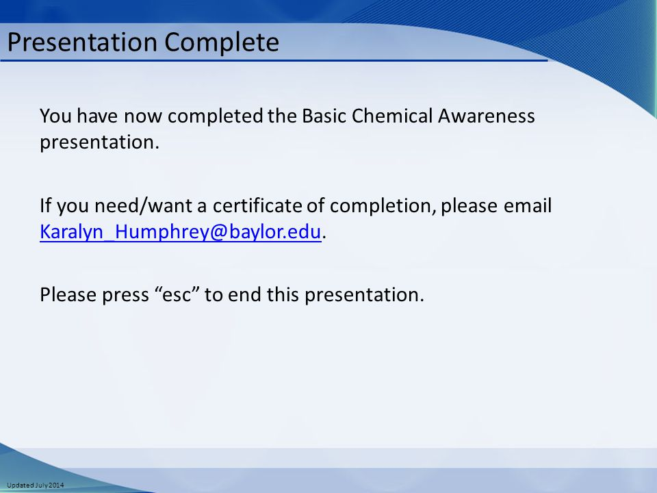 Updated July 2014 Presentation Complete You have now completed the Basic Chemical Awareness presentation. If you need/want a certificate of completion