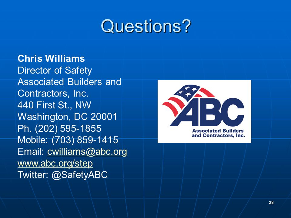 Questions? Chris Williams Director of Safety Associated Builders and Contractors, Inc. 440 First St., NW Washington, DC 20001 Ph. (202) 595-1855 Mobil