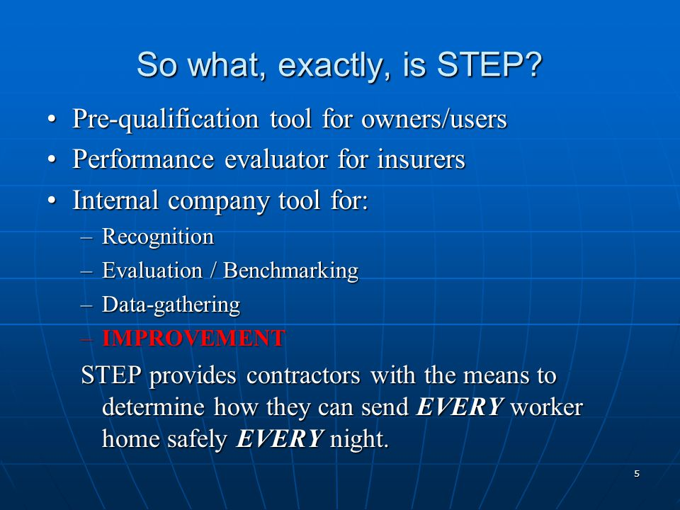 So what, exactly, is STEP? Pre-qualification tool for owners/usersPre-qualification tool for owners/users Performance evaluator for insurersPerformanc