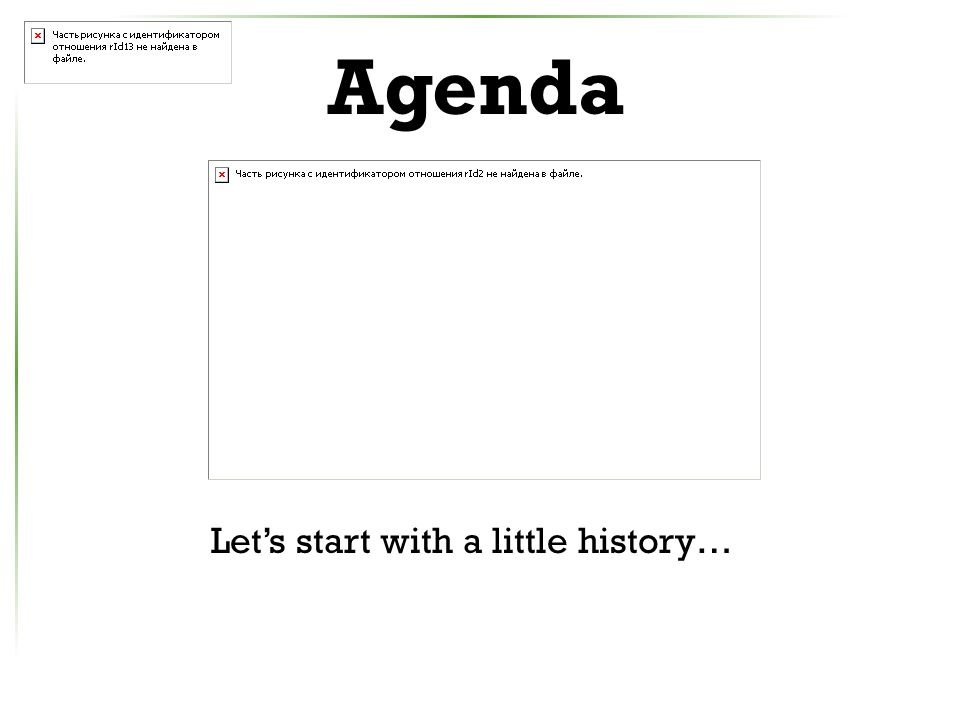Agenda Let's start with a little history…