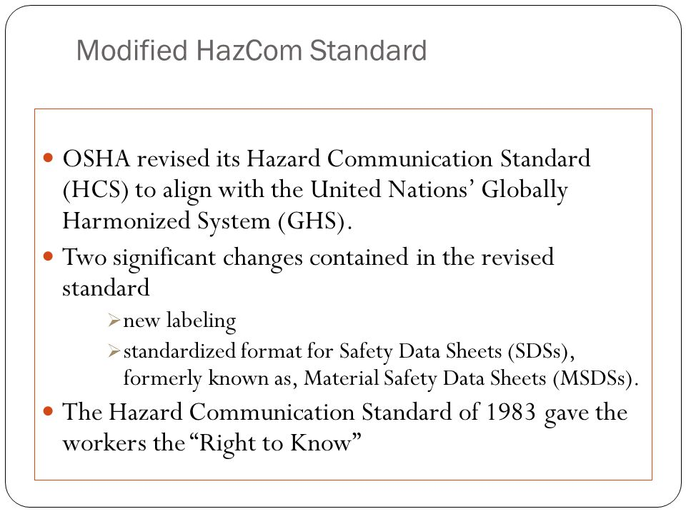 Modified HazCom Standard OSHA revised its Hazard Communication Standard (HCS) to align with the United Nations' Globally Harmonized System (GHS).