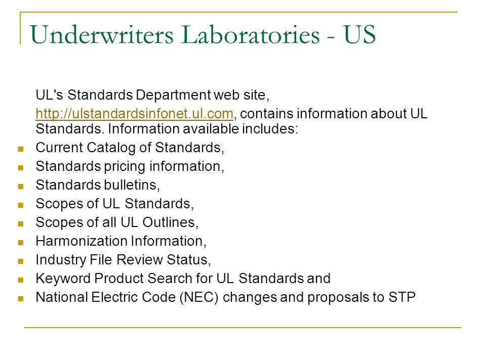 Underwriters Laboratories - US UL s Standards Department web site, http://ulstandardsinfonet.ul.comhttp://ulstandardsinfonet.ul.com, contains information about UL Standards.
