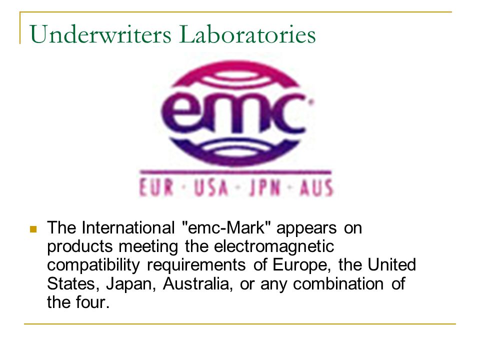 Underwriters Laboratories The International emc-Mark appears on products meeting the electromagnetic compatibility requirements of Europe, the United States, Japan, Australia, or any combination of the four.