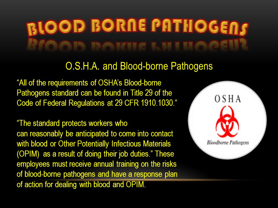 "O.S.H.A. and Blood-borne Pathogens ""All of the requirements of OSHA's Blood-borne Pathogens standard can be found in Title 29 of the Code of Federal R"