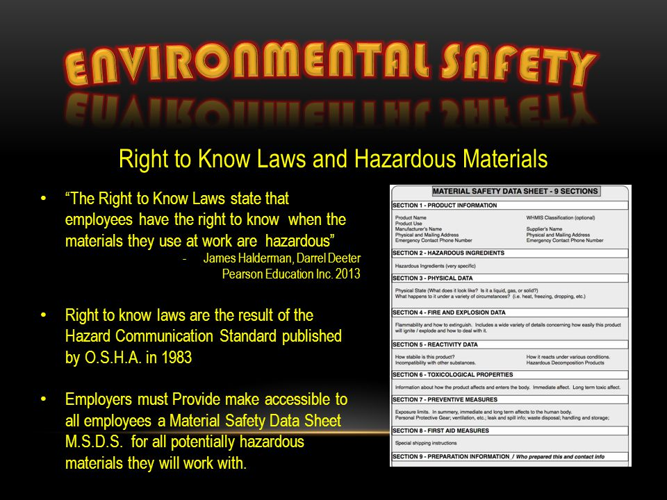 Right to Know Laws and Hazardous Materials The Right to Know Laws state that employees have the right to know when the materials they use at work are hazardous -James Halderman, Darrel Deeter Pearson Education Inc.