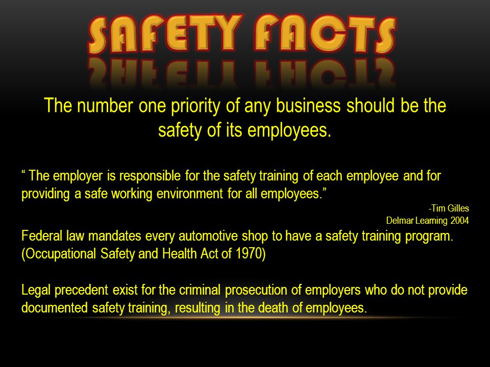 "The number one priority of any business should be the safety of its employees. "" The employer is responsible for the safety training of each employee"