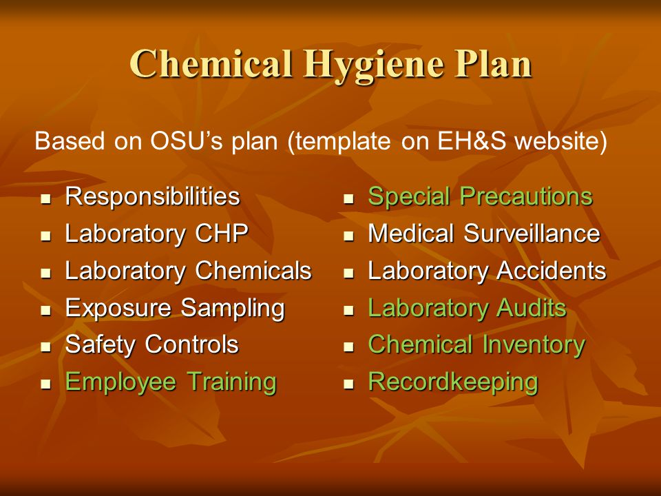 Chemical Hygiene Plan Add Add Inventory Inventory Hazardous operations Hazardous operations Allergens, embryotoxins and teratogens Allergens, embryotoxins and teratogens High acute or chronic toxicity High acute or chronic toxicity Animals, radiological, recombinant DNA Animals, radiological, recombinant DNA Infectious agents Infectious agents