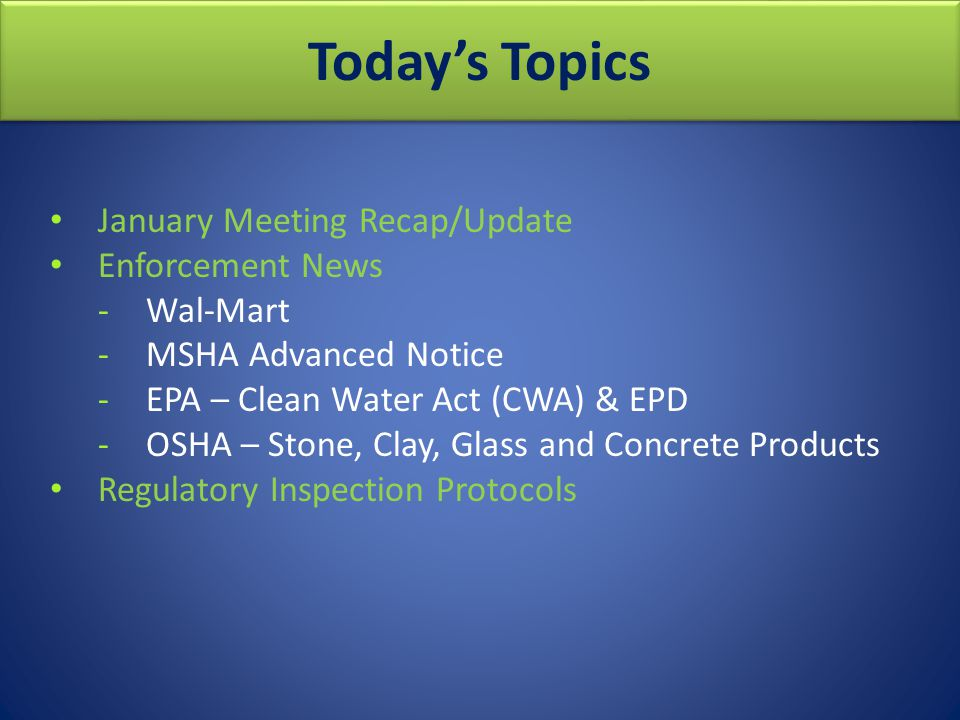 January Meeting Recap/Update Enforcement News -Wal-Mart -MSHA Advanced Notice -EPA – Clean Water Act (CWA) & EPD -OSHA – Stone, Clay, Glass and Concre