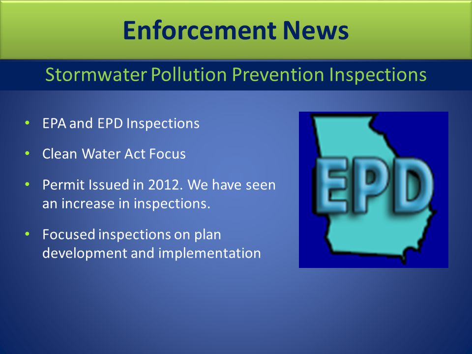Enforcement News Stormwater Pollution Prevention Inspections EPA and EPD Inspections Clean Water Act Focus Permit Issued in 2012.