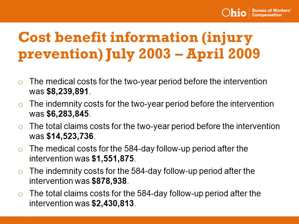 Cost benefit information (injury prevention) July 2003 – April 2009 o The medical costs for the two-year period before the intervention was $8,239,891