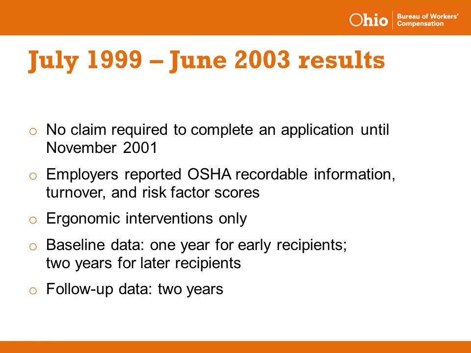 July 1999 – June 2003 results o No claim required to complete an application until November 2001 o Employers reported OSHA recordable information, tur
