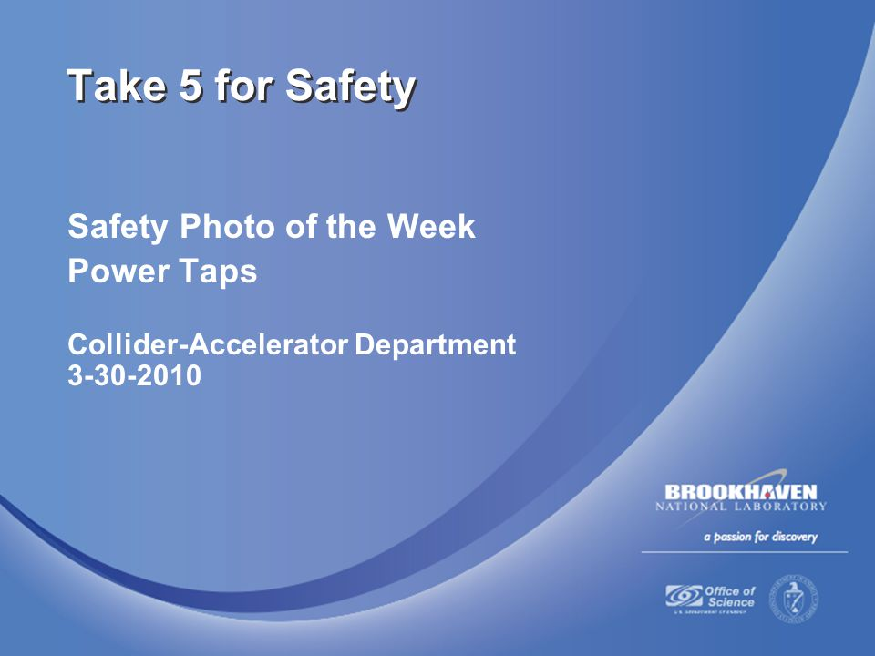 Safety Photo of the Week Power Taps Collider-Accelerator Department 3-30-2010 Take 5 for Safety