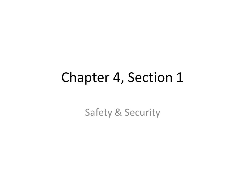 Chapter 4, Section 1 Safety & Security