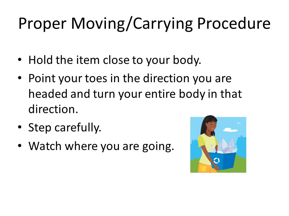 Proper Moving/Carrying Procedure Hold the item close to your body.