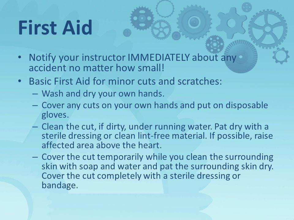 First Aid Notify your instructor IMMEDIATELY about any accident no matter how small.