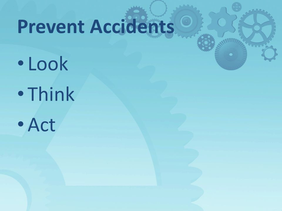 Prevent Accidents Look Think Act