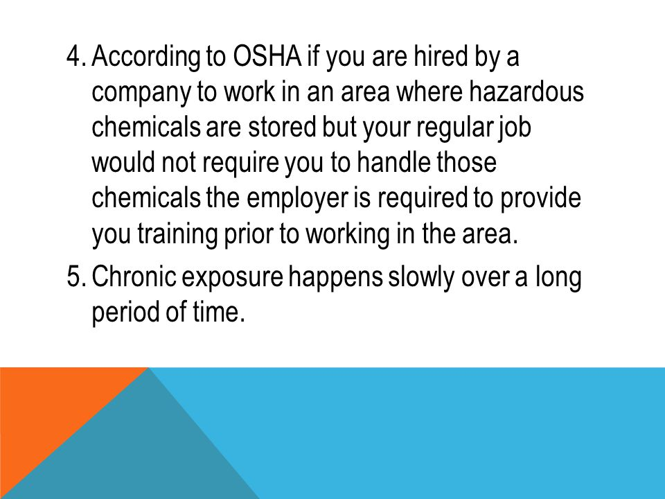 4.According to OSHA if you are hired by a company to work in an area where hazardous chemicals are stored but your regular job would not require you t