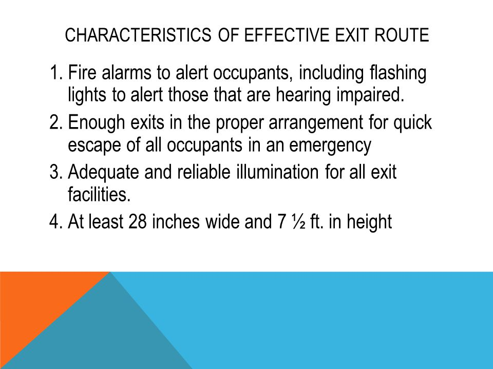 CHARACTERISTICS OF EFFECTIVE EXIT ROUTE 1.Fire alarms to alert occupants, including flashing lights to alert those that are hearing impaired. 2.Enough