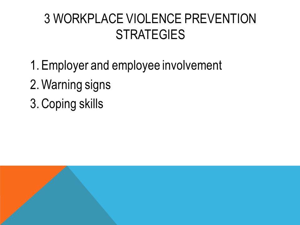 3 WORKPLACE VIOLENCE PREVENTION STRATEGIES 1.Employer and employee involvement 2.Warning signs 3.Coping skills
