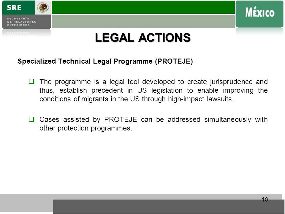 LEGAL ACTIONS Specialized Technical Legal Programme (PROTEJE)  The programme is a legal tool developed to create jurisprudence and thus, establish precedent in US legislation to enable improving the conditions of migrants in the US through high-impact lawsuits.