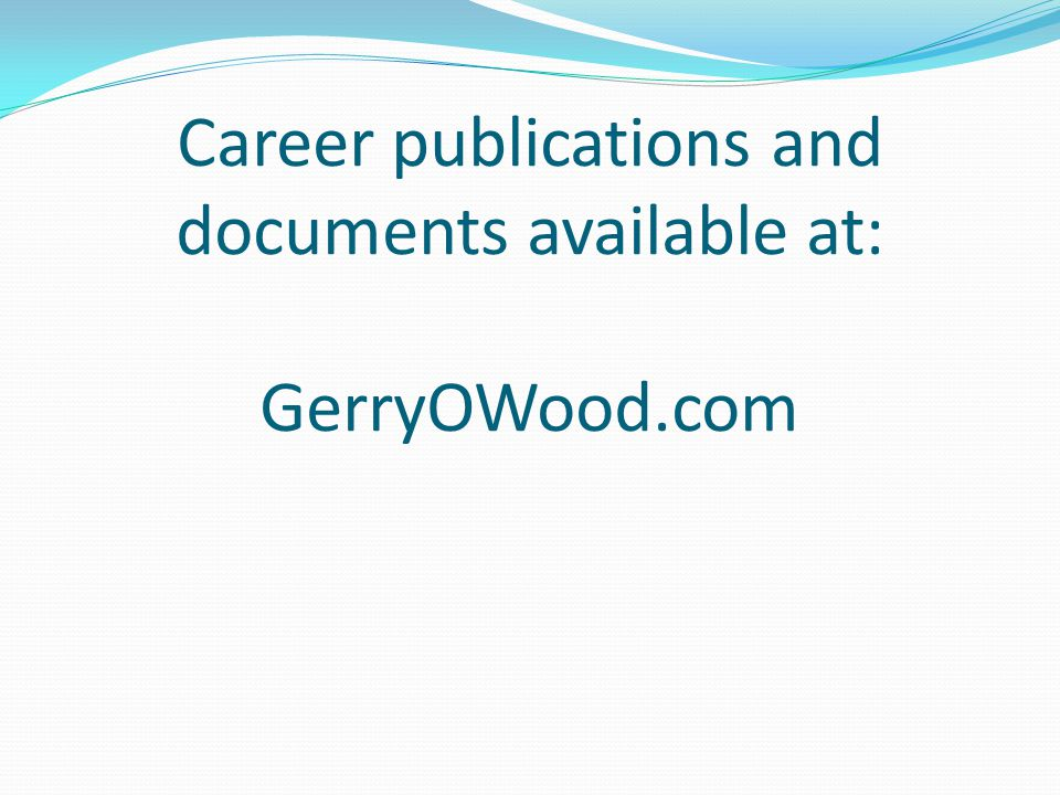 Career publications and documents available at: GerryOWood.com