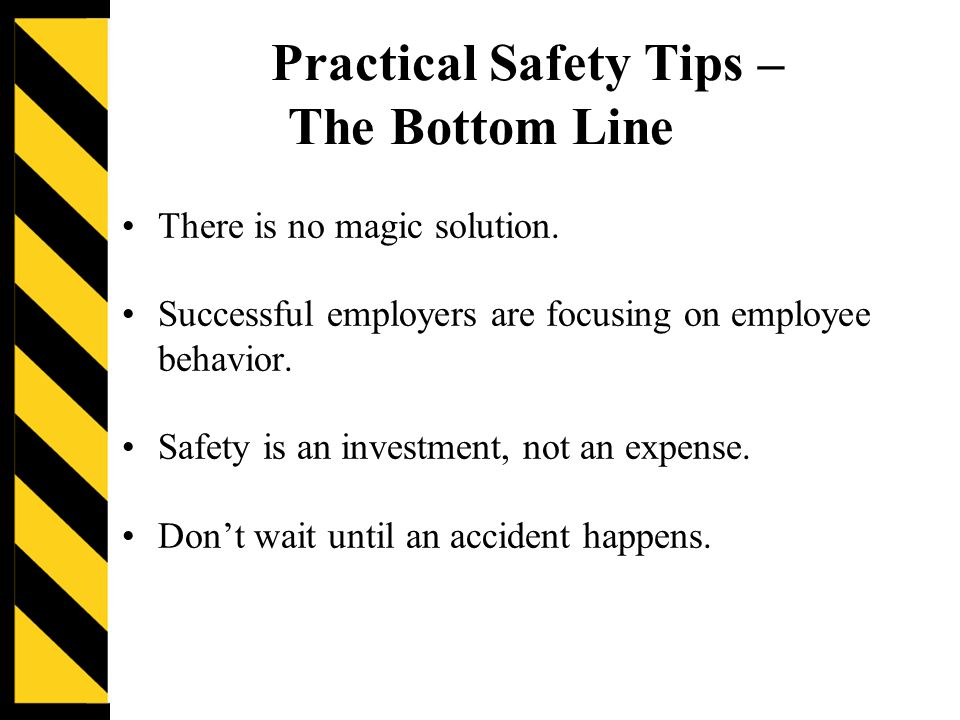 Practical Safety Tips – The Bottom Line There is no magic solution.