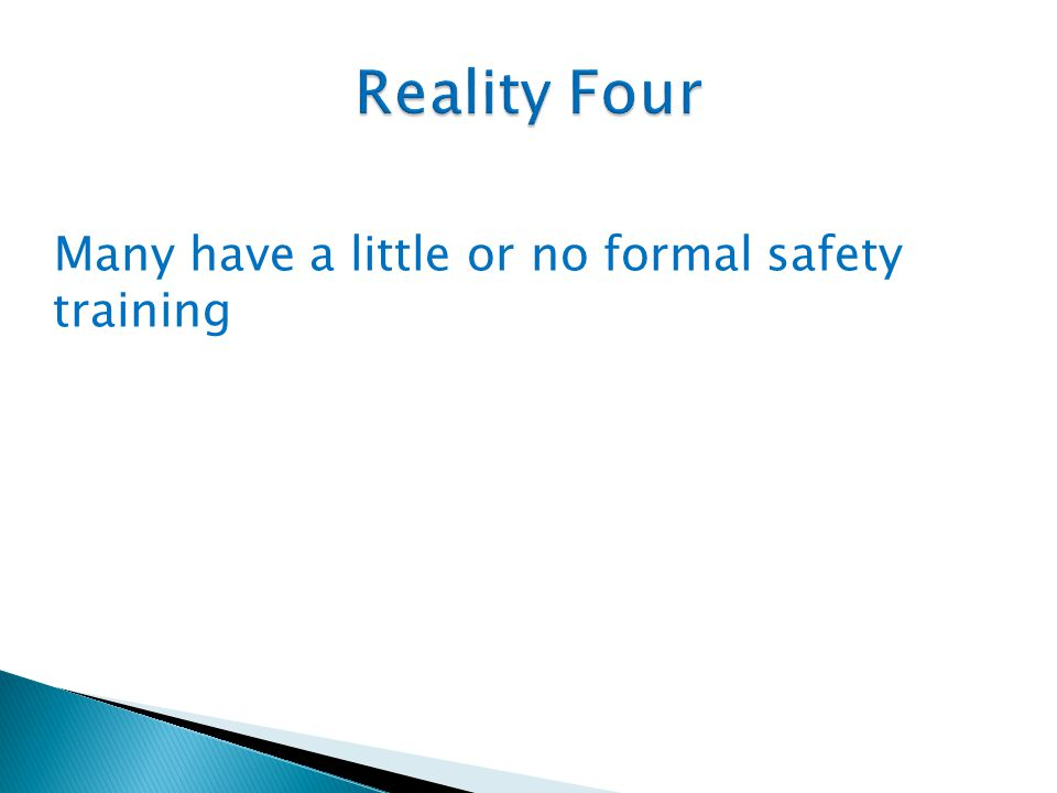 Many have a little or no formal safety training