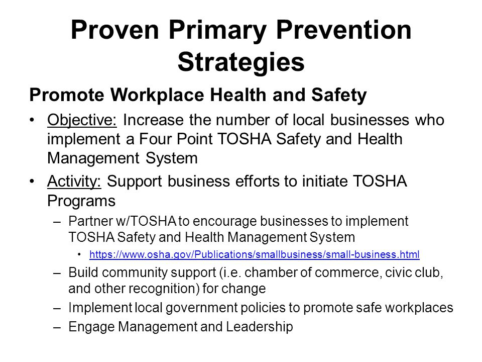Proven Primary Prevention Strategies Promote Workplace Health and Safety Objective: Increase the number of local businesses who implement a Four Point