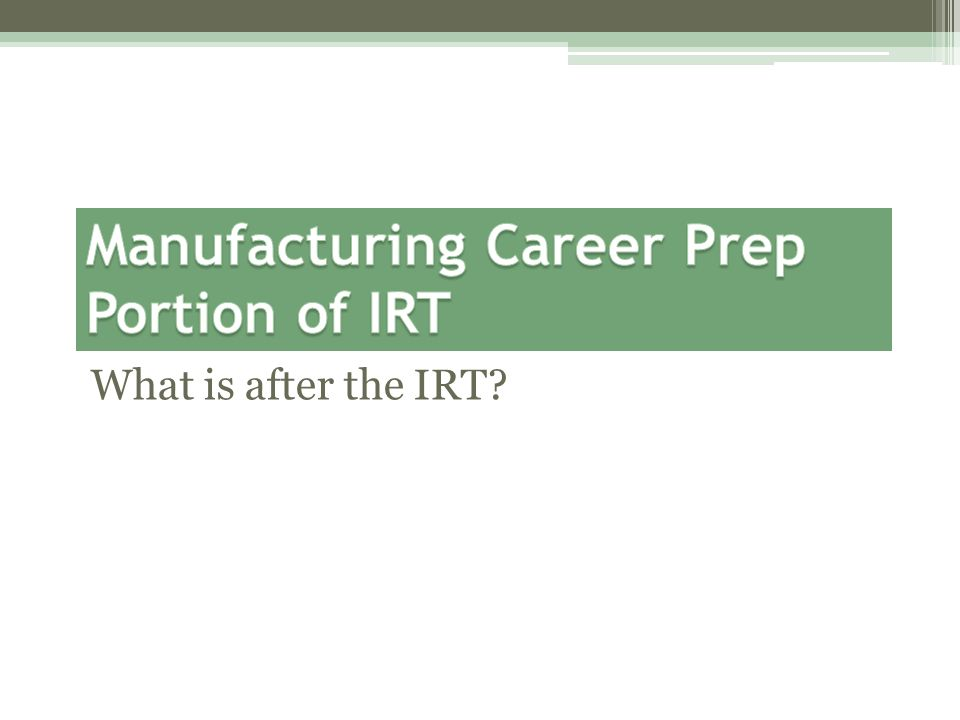 What is after the IRT?