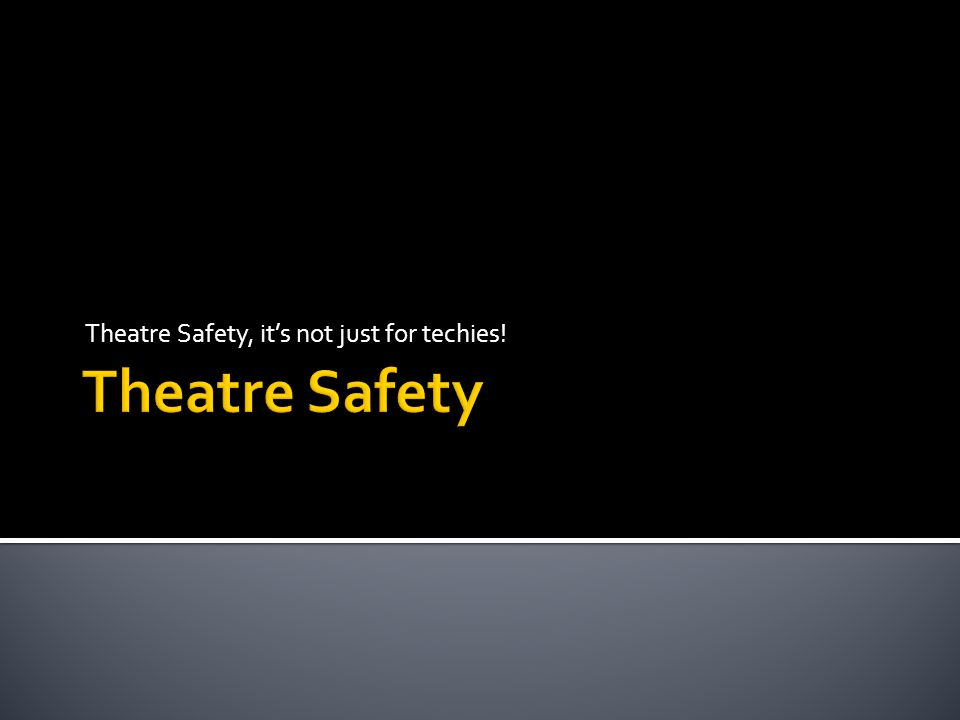 Theatre Safety, it's not just for techies!
