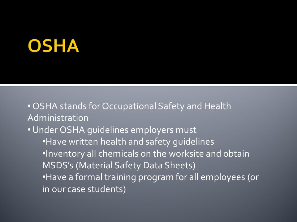 Must: Follow OSHA guidelines Provide a clean and safe environment Teach and enforce safe work practices Train all workers properly