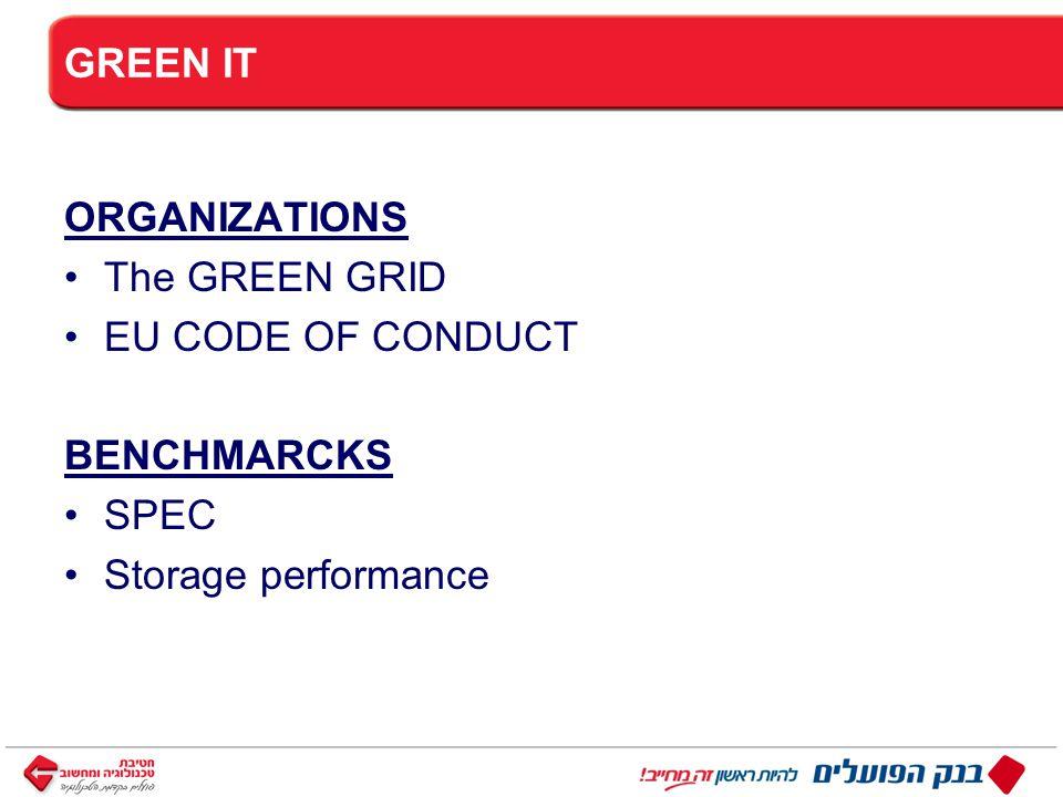 ™ כותרת GREEN IT ORGANIZATIONS The GREEN GRID EU CODE OF CONDUCT BENCHMARCKS SPEC Storage performance