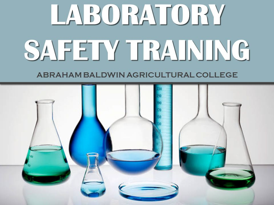 L ABORATORY SAFETY TRAINING ABRAHAM BALDWIN AGRICULTURAL COLLEGE