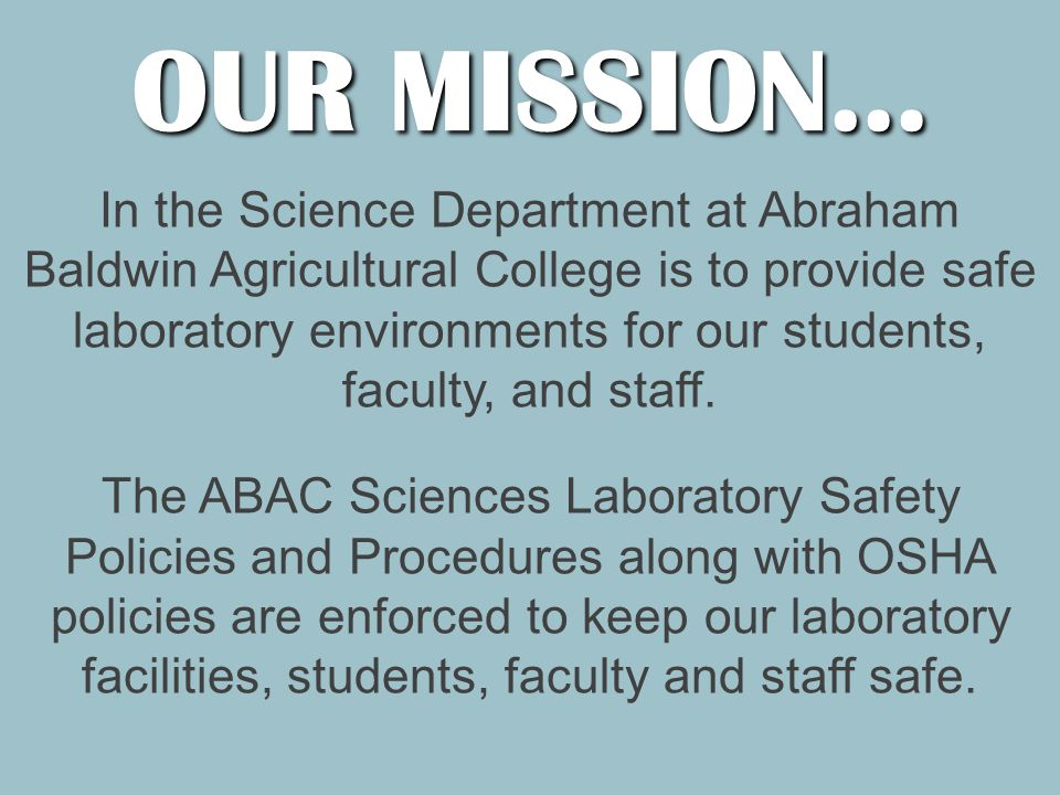 OUR MISSION… In the Science Department at Abraham Baldwin Agricultural College is to provide safe laboratory environments for our students, faculty, and staff.