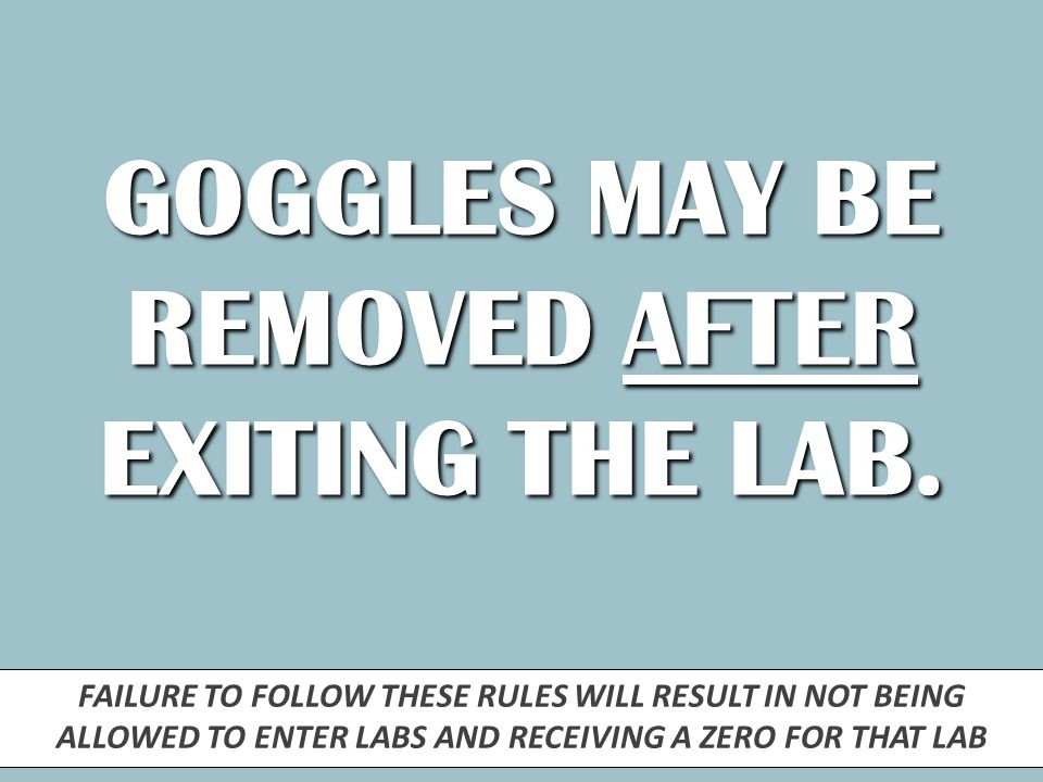 0 GOGGLES MAY BE REMOVED AFTER EXITING THE LAB.
