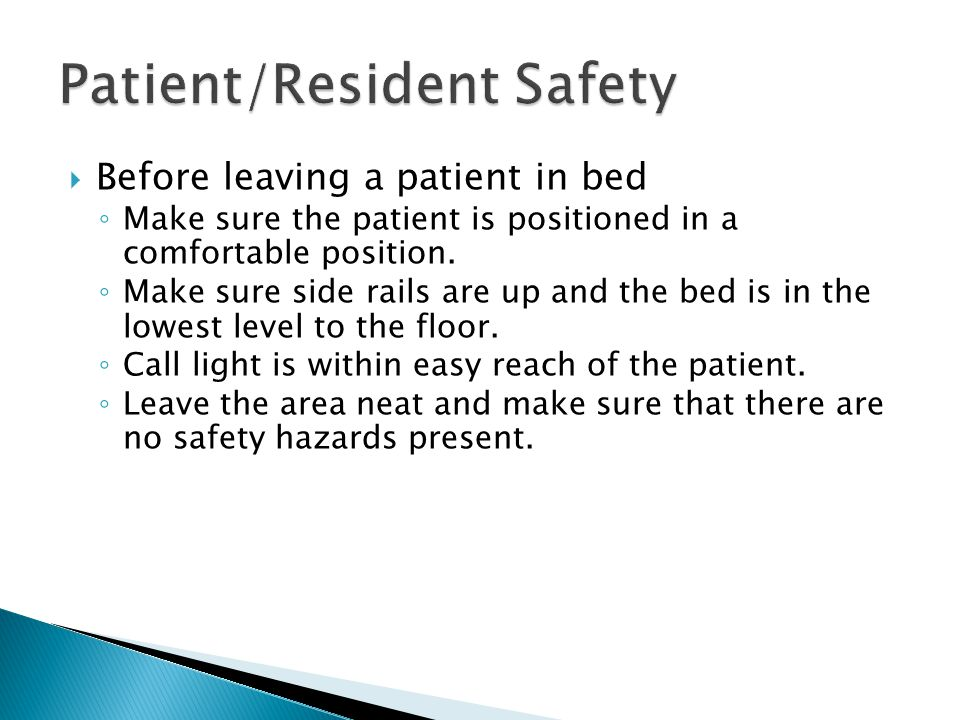  Before leaving a patient in bed ◦ Make sure the patient is positioned in a comfortable position.