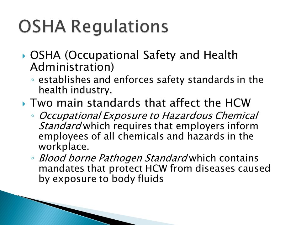  OSHA (Occupational Safety and Health Administration) ◦ establishes and enforces safety standards in the health industry.