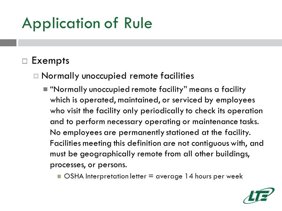 Application of Rule  Exempts  Normally unoccupied remote facilities Normally unoccupied remote facility means a facility which is operated, maintained, or serviced by employees who visit the facility only periodically to check its operation and to perform necessary operating or maintenance tasks.